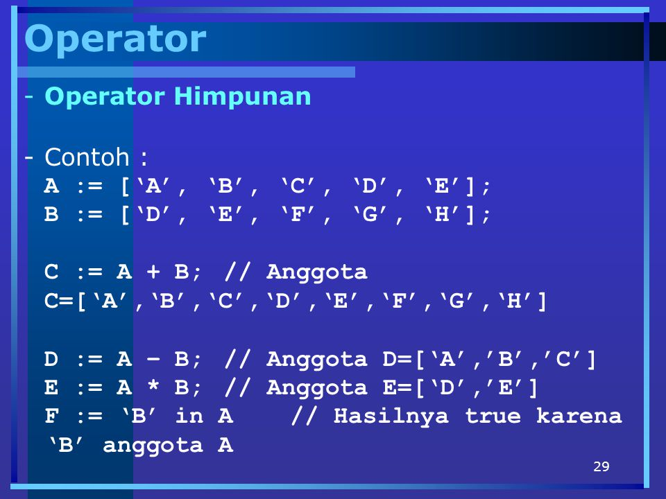 Operator Operator Himpunan Contoh : A := ['A', 'B', 'C', 'D', 'E'];